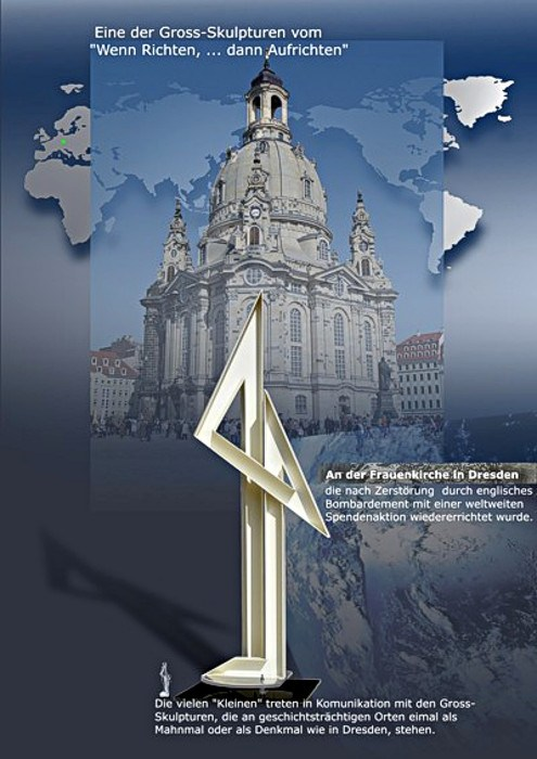 Dresden -   Die Geschichte, die Dresden schreibt und dieser Archetyp bilden eine besondere Symbiose.  Prof. Dr. August Heuser – Dir. DomMuseum Frankfurt/Main: Zitat:      Die Skulptur beinhaltet sowohl den Niedergang, das Niederdrücken, sowie das Aufstrebende und Aufrichtende, was in ständiger Kommunikation miteinander steht. Deshalb kann ich mir gut vorstellen, dass sie in Dresden steht, weil das Prinzip eng mit der Geschichte dieser Stadt verbunden ist